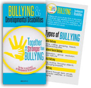 Bullying & Developmental Disabilities Together we are stronger than bullying The New Jersey Council on Developmental Disabilities www.njcdd.org Click to view our Anti Bulling Brochure