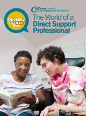 Disability In Focus Blog The New Jersey County of Developmental DisabilitiesThe World of a Direct Support Professional-Disabilty in Focus
