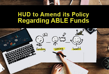 HUD to Amend its Policy Regarding ABLE Funds