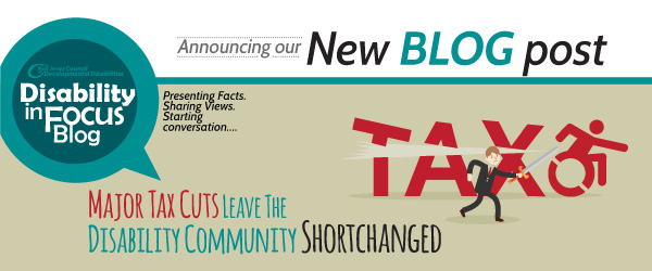 NJCDD-Disability in Focus Blog-Major-Tax-Cuts-Leave-The-Disability-Community-Shortchanged
