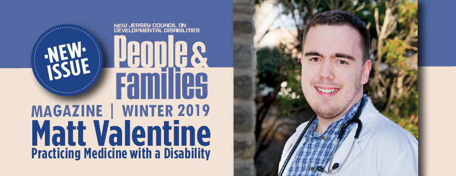 NJCDD-People and Families Winter 2019 Magazine Matt Valentine Practicing Medicine with a Disability