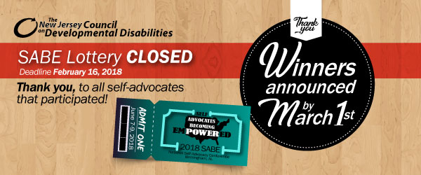 SABE Lottery CLOSED Thank you, to all self-advocated that participated! Winners announced by March 1, 2018 Self Advocates Becoming Empowered (SABE)SABE-SELF ADVOCATES BECOMING EMPOWERED logoNational Self-Advocacy Conference June 7 thru 9 Birmingham, Alabama
